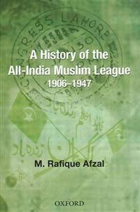 A History of the All-India Muslim League, 1906-1947
