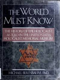 The World Must Know: The History of the Holocaust As Told in the United States Holocaust Memorial...