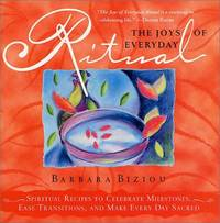The Joys of Everyday Ritual: Spiritual Recipes to Celebrate Milestones, Ease Transitions, and...