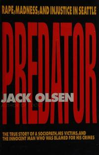 Predator: Rape, Madness, and Injustice in Seattle by  Jack Olsen  - 1st Edition  - 1991  - from ArchersBooks.com (SKU: 22243)