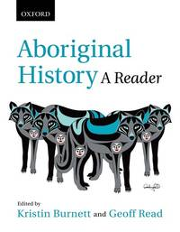Aboriginal History: A Reader Kristin Burnett and Geoff