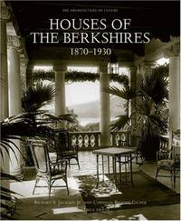 Houses of the Berkshires 1870-1930 - The Architecture of Leisure