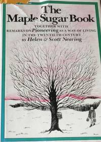 The Maple Sugar Book, Together with Remarks on Pioneering as a Way of Living in the Twentieth Century