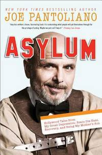 Asylum: Hollywood Tales from My Great Depression: Brain Dis-Ease, Recovery, and Being My...
