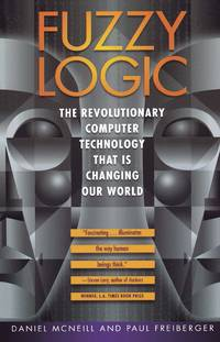 Fuzzy Logic - The Revolutionary Computer Technology That Is Changing Our World