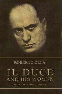 IL DUCE AND HIS WOMEN - MUSSOLINI'S RISE TO POWER.
