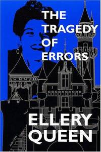 The Tragedy of Errors & Others: With Essays and Tributes to Recognize Ellery Queen's...