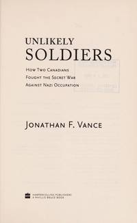 Unlikely Soldiers: how Two Canadians Fought The Secret War Against