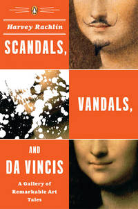 Scandals, Vandals, and Da Vincis  A Gallery of Remarkable Art Tales