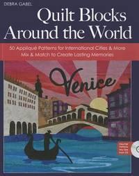 Quilt Blocks Around the World: 50 Appliqu Patterns for International Cities & More - Mix & Match...