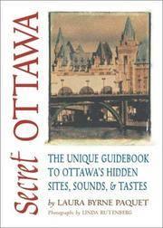 Secret Ottawa:  The Unique Guide Book to Ottawa's Hidden Sites, Sounds and Tastes