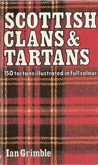 Scottish Clans and Tartans (150 tartans featured in full colour)