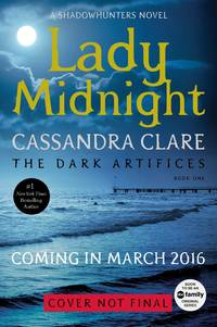 Lady Midnight (The Dark Artifices) by Cassandra Clare - March 2016