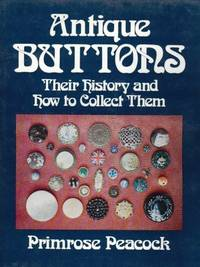 Antique Buttons Their History and How to Collect Them [Published earlier in the UK as ' Buttons for the Collector ']