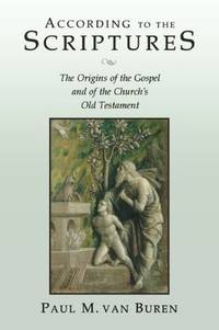 According to the Scriptures: The Origins of the Gospel and of the Church's Old Testament