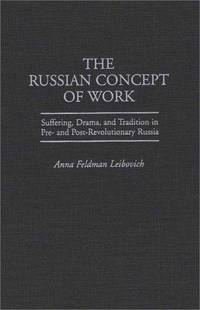 THE RUSSIAN CONCEPT OF WORK: SUFFERING, DRAMA, AND TRADITION IN PRE- AND  POST-REVOLUTIONARY RUSSIA