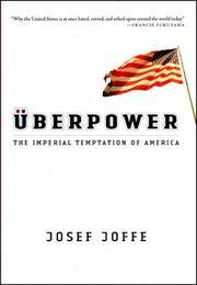 Uberpower: The Imperial Temptation of America by  Josef Joffe - 1st - 2006 - from Priceless Books and Biblio.co.uk