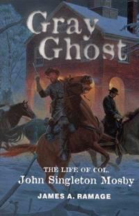 Gray Ghost : the life of Col. John Singleton Mosby