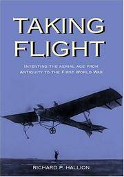 Taking Flight - Inventing the Aerial Age from Antiquity Through the First World War