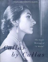 "Callas By Callas : The Secret Writings of ""la Maria"""