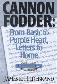 CANNON FODDER - From Basic to Purple Heart, Letters to Home