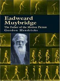 Eadweard Muybridge: The Father of the Motion Picture
