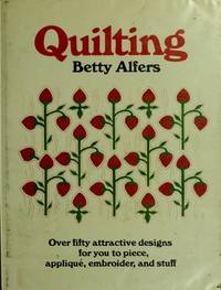 QUILTING. OVER FIFTY ATTRACTIVE DESIGNS FOR YOU TO PICE, APPLIUE,  EMBROIDER, AND STUFF