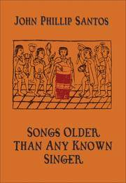SONGS OLDER THAN ANY KNOWN SINGER Selected and New Poems 1974-2006
