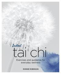INSTANT TAI CHI: Exercises & Guideance For Everyday Wellness