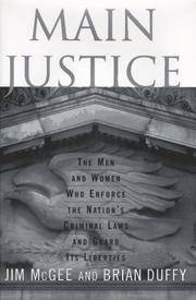 Main Justice: The Men and Women Who Enforce the Nation's Criminal Laws and Guard Its Liberties