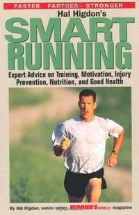 Hal Higdon's Smart Running: Expert Advice On Training, Motivation, Injury Prevention,...
