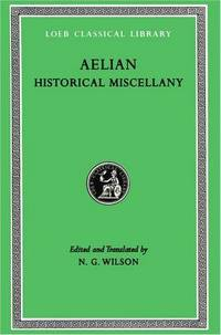 Aelian: Historical Miscellany (Loeb Classical Library No. 486) by Aelian - Hardcover - from Better World Books Ltd (SKU: GRP112165284)