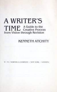 A Writer's Time: A Guide to the Creative Process from Vision through Revision