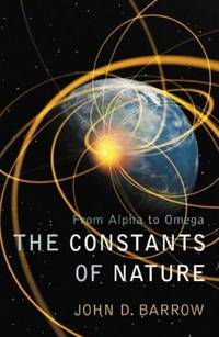 image of The Constants of Nature: From Alpha to Omega -The Numbers That Encode the Deepest Secrets of the Universe