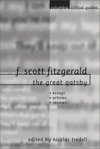 F. Scott Fitzgerald: The Great Gatsby -- Essays / Articles / Reviews -- (Columbia Critical Guides)