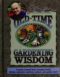 Jerry Baker's Old-Time Gardening Wisdom: Lessons Learned From Grandma Outt's Kitchen...