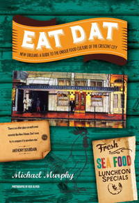 Eat Dat New Orleans: A Guide to the Unique Food Culture of the Crescent City by  Michael Murphy - Paperback - from Better World Books  (SKU: GRP92524612)