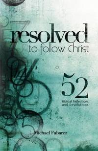 Resolved to Follow Christ: 52 Biblical Reflections and Resolutions