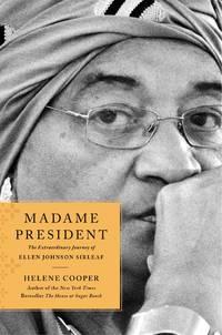 Madame President; The Extraordinary Journey of Ellen Johnson Sirleaf.