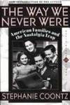 image of The Way We Never Were: American Families And The Nostalgia Trap