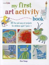 image of My First Art Activity Book: 35 easy and fun projects for children aged 7 years +