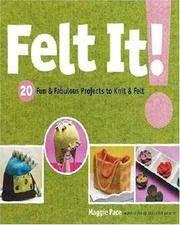 image of Felt It!: 20 Fun & Fabulous Projects to Knit & Felt