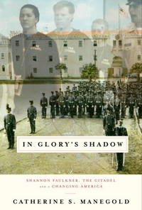 In Glory's Shadow Shannon Faulkner, The Citadel, and a Changing America by  Catherine S Manegold - Signed First Edition - 2000 - from Edward Hopkins Books and Biblio.com