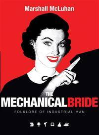 Mechanical Bride: Folklore of Industrial Man by Marshall McLuhan - Paperback - 2011-09-01 - from Ergodebooks (SKU: SONG0715641352)