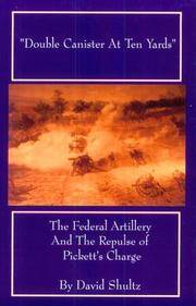 Double Canister at Ten Yards: The Federal Artillery and the Repulse of Pickett's Charge
