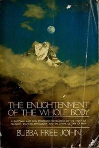 The Enlightenment of the Whole Body: A Rational and New Prophetic Revelation of the Truth of Religion, Esoteric Spirituality, and the Divine Destiny of Man.
