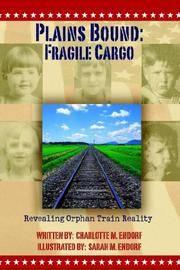 Plains Bound: Fragile Cargo: Revealing Orphan Train Reality