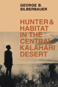Hunter and Habitat in the Central Kalahari Desert
