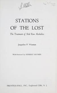 Stations of the lost;: The treatment of skid row alcoholics