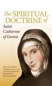 The Spiritual Doctrine of St. Catherine of Genoa (The Life and Doctrine of St. Catherine of Genoa, Spiritual Dialogue, Treatise on Purgatory).
